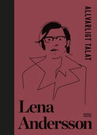 Lena Andersson: Allvarligt talat